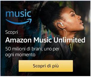 Arriva Amazon Music Unlimited ! Provalo gratuitamente per 30gg